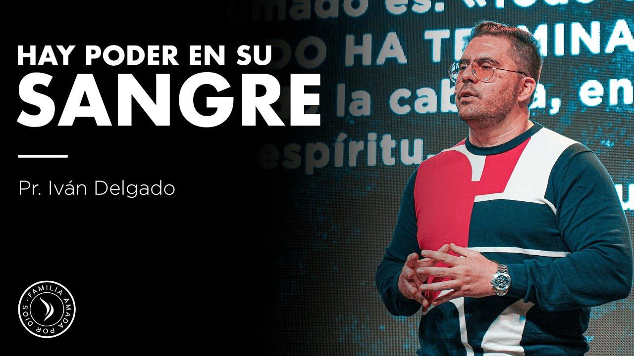Hay poder en su sangre - Pastor Iván Delgado