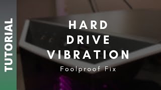 HOW TO FIX HARD DRIVE VIBRATION - SUPER EASY - Toolless Mounts