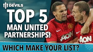 Top 5 Manchester United Partnerships | Vidic, Rio and More!