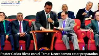 Tremenda Prédica Pastor Carlos Rivas - con el Tema: Necesitamos Estar Preparandos.