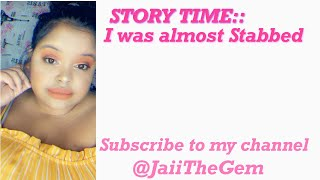 Story Time::I was almost Stabbed !!!