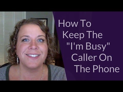 "How To Keep The ""I'm Busy"" Caller On The Phone"