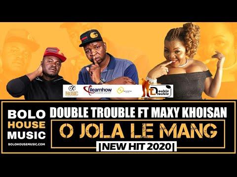 The Double Trouble - O Jola Le Mang ft Maxy Khoisan (New Hit 2020)