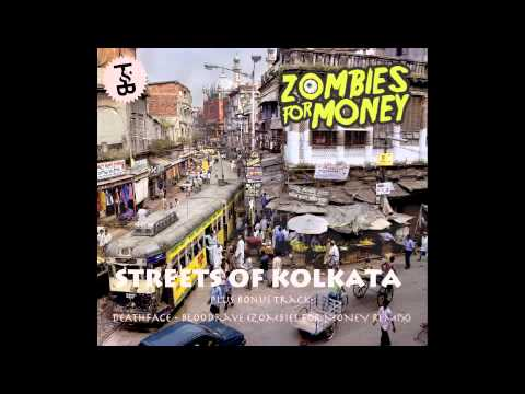 ZOMBIES FOR MONEY - STREETS OF KOLKATA