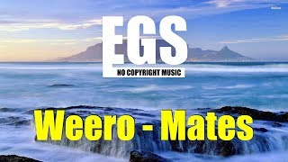 EGS - Weero - Mates | No Copyright Music | Free Music [EGS Release]