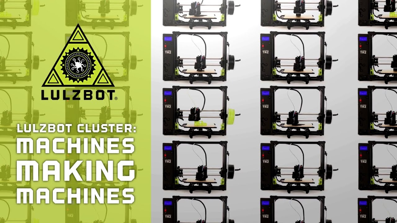 LulzBot Cluster: Machines Making Machines