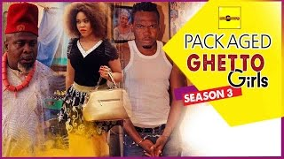 Packaged Ghetto Girls 3 - 2015 Latest Nigerian Nollywood Movies