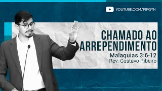 Chamado ao Arrependimento - Malaquias 3:6-12 | Rev. Gustavo Ribeiro