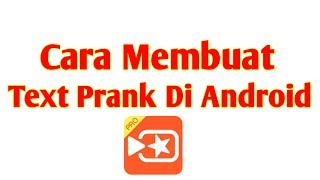 Video Cara membuat Text Prank di Android | Viva Video Pro download MP3, 3GP, MP4, WEBM, AVI, FLV Oktober 2018