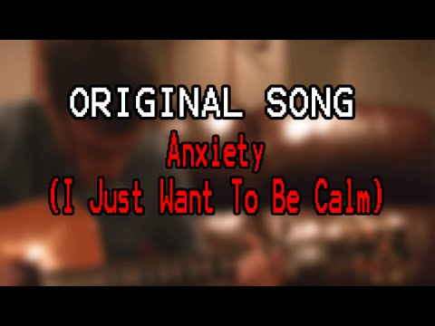 """""""Anxiety (I Just Wanna Be Calm)"""" - Acoustic Cover"""