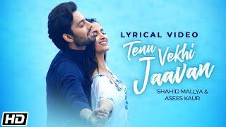 Tenu Vekhi Jaavan | Lyrical Video | Himansh Kohli |Shahid Mallya |Asees Kaur |Bharat G| Latest Songs