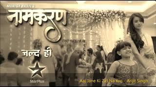 Aaj Jaane Ki Zid Na Karo | Arijit Singh | Star plus | Namkaran song 🎧🎻