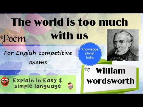william wordsworth the world is too The world is too much with us late and soon, getting and spending, we lay waste our powers: little we see in nature that is ours we have given our hearts away, a sordid boon.