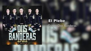 El Plebe - Grupo Dos Banderas (Audio Oficial)