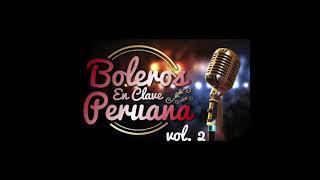 Boleros en Clave Peruana, Vol. 2 - Varios Artistas (Full Album)