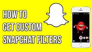 How to Get CUSTOM Snapchat Filters/Lenses! (iOS and Android)