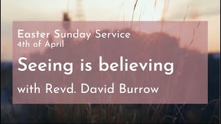 Easter Sunday Service 'Seeing is Believing' with Revd. David Burrow, 04.04.21 (Part 2 of 3)