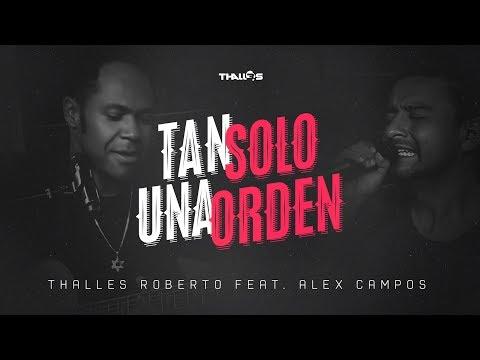 Thalles Roberto feat. Alex Campos – Tan solo una...