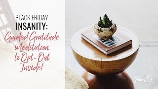 Black Friday Insanity: Guided Gratitude Meditation to Opt-Out Inside!