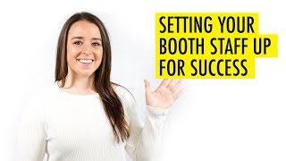 Setting Your Booth Staff up for Success