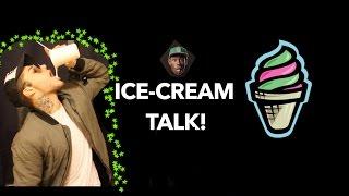 ICE-CREAM TALK!