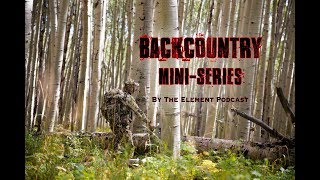 B3: Backcountry Mini-series (feat. Pęte Muennich of Stone Glacier on How To Backpack Hunt, What Make