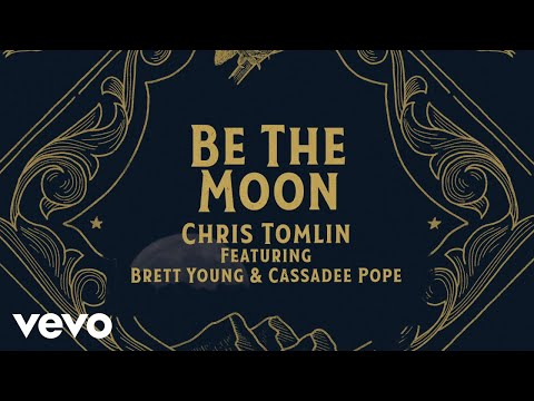 Chris Tomlin - Be The Moon (Lyric Video) ft. Brett Young, Cassadee Pope