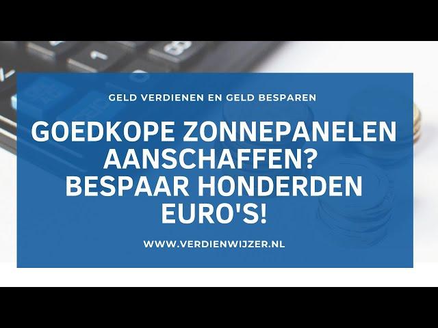 Goedkope zonnepanelen aanschaffen? Bespaar honderden euro's!