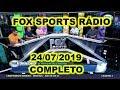 FOX SPORTS RÁDIO 24/07/2019 - FSR COMPLETO