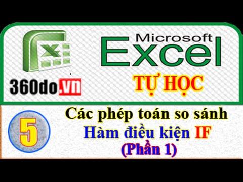 Microsoft Excel - Tự học Excel hiệu quả nhất. (Bài 5_Phần 1): Phép toán so sánh và Hàm điều kiện IF