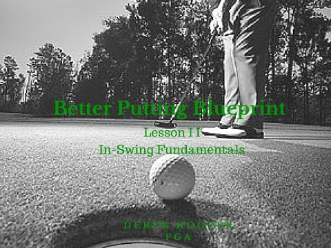 Golf Lessons – Better Putting Blueprint Lesson 2, In Swing Fundamentals