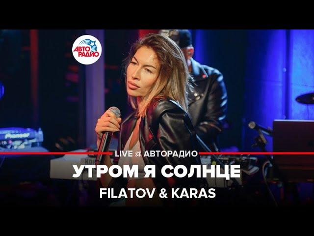 @FILATOV & KARAS - Утром Я Солнце (LIVE @ Авторадио)