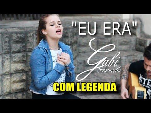 EU ERA (Com Legenda) - Gabi Fratucello