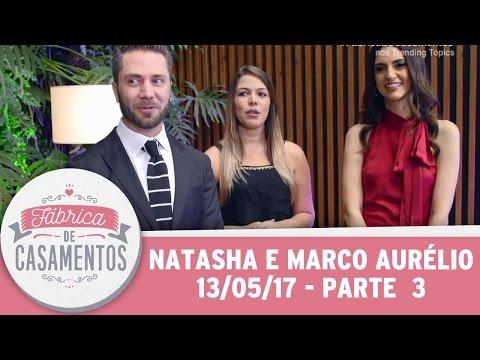 Fábrica de Casamentos | Natasha e Marco Aurélio | Parte 3 (13/05/17)