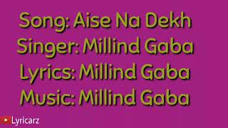 Aise Na Dekh Pagli Lyrics Ft Milind Gaba
