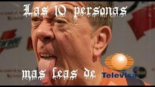 las 10 personas mas feas de televisa
