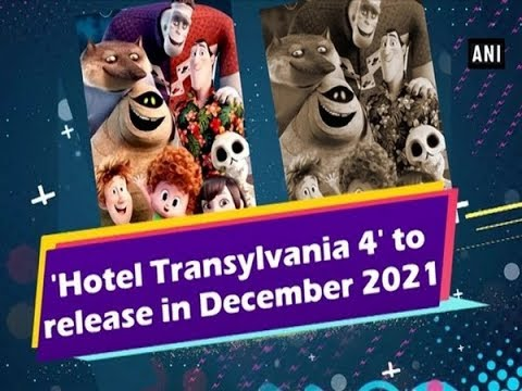 Hotel Transylvania 4 To Release In December 2021 Ani News Youtube