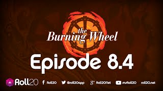 The Burning Wheel Ep 8.4 | Roll20 Games Master Series