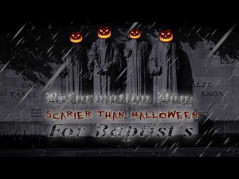 Reformation Day: Scarier Then Halloween For Baptist's