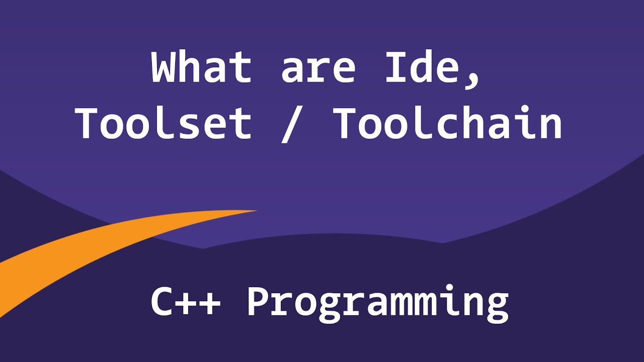 Tool Set, Tool Chain and IDE   C++ Programming Video Tutorial