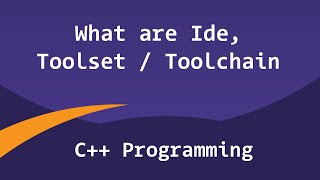 Tool Set, Tool Chain and IDE | C++ Programming Video Tutorial