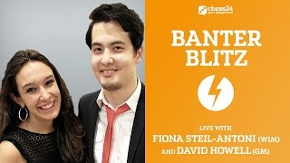 Banter Blitz with GM David Howell and WIM Fiona Steil-Antoni - October 13, 2016