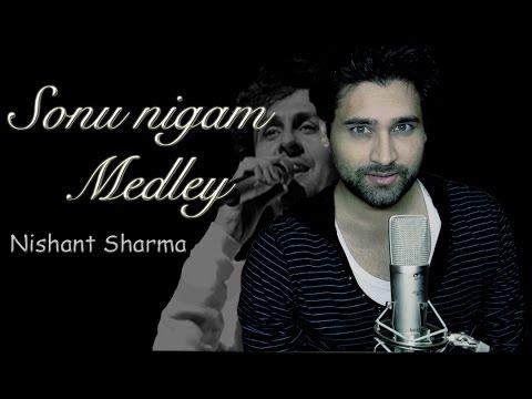 Sonu Nigam Medley - Nishant Sharma (Mashup Cover)