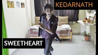 Kedarnath | Sweetheart | Dance Choreography | Sushant Singh | Sara Ali Khan | Dance Cover 2018