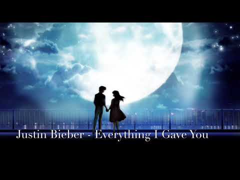 Nightcore - Everything I Gave You by Justin Bieber