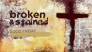 Broken and Stained | Good Friday