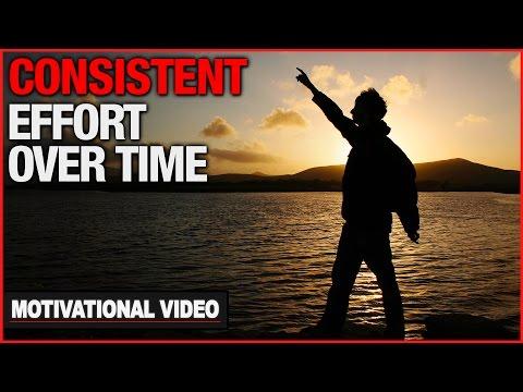 Consistent Effort Over Time – Motivational Video