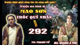 Mao Sơn tróc quỷ nhân [ Tập 292 ] Bách Quỷ Dạ Hành - Truyện ma pháp sư diệt quỷ - Quàng A Tũn