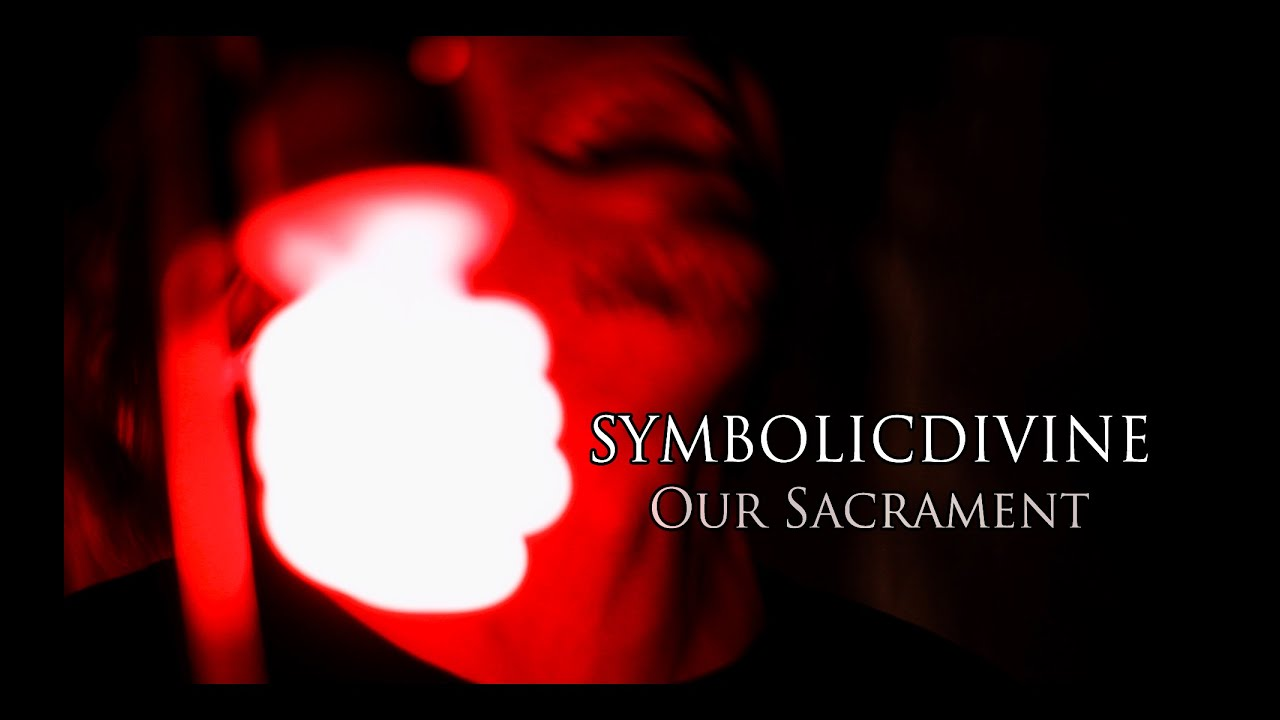 Symbolicdivine our sacrament music video youtube symbolicdivine our sacrament music video buycottarizona Gallery