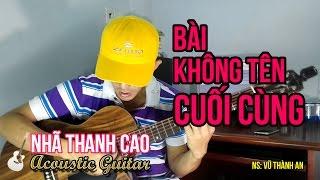 BÀI KHÔNG TÊN CUỐI CÙNG (Cover) ♥ NHÃ THANH CAO